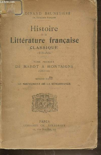TOME 1 : DE MAROT A MONTAIGNE (1515-1595) - PREMIERE PARTIE : LE MOUVEMENT DE LA RENAISSANCE / HISTOIRE DE LA LITTERATURE FRANCAISE CLASSIQUE 1515-1830