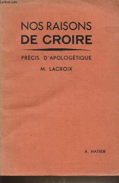 NOS RAISONS DE CROIRE - PRECIS D'APOLOGETIQUE POUR LA CLASSE DE PHILOSOPHIE.