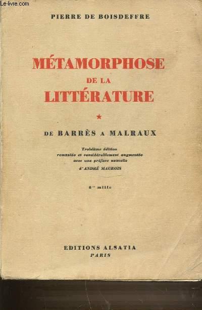TOME 1 : METAMORPHOSE DE LA LITTERATURE - DE BARRES A MALRAUX.