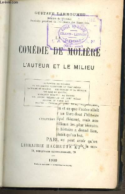 COMEDIE DE MOLIERE : L'AUTEUR ET LE MILIEU / LA FAMILLE DE MOLIERE / LA BOURGEOISIE PARISIENNE AU XVII EME SIECLE / LA FEMME DE MOLIERE / SON ORIGINE ET SA LEGENDE / LES AMIS DE MOLIERE / MADELEINE BEJART / LA GRANGE / LES MEOURS THEATRALES AU XVII...