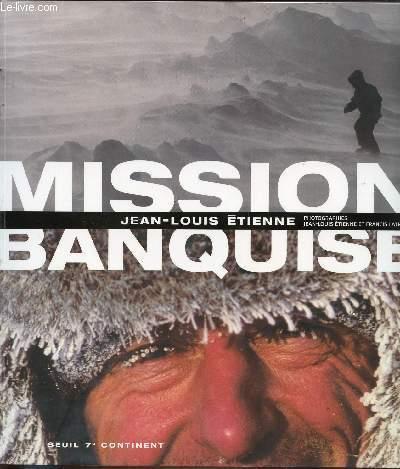 MISSION BANQUISE. PHOTOGRAPHIES DE JEAN-LOUIS ETIENNE ET FRANCIS LATREILLE.