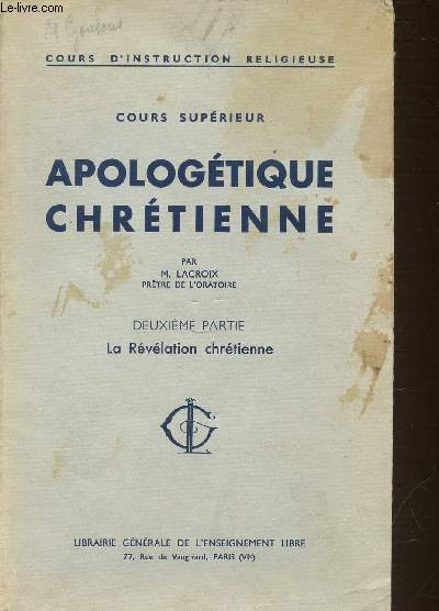 DEUXIEME PARTIE : LA REVELATION CHRETIENNE - APOLOGETIQUE CHRETIENNE / COURS SUPERIEUR / COURS D'INSTRUCTION RELIGIEUSE. N°316.