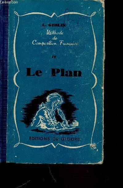 TOME IV : LE PLAN - METHODE DE COMPOSITION FRANCAISE. CLASSES DE QUATRIEME ET TROISIEME. LIVRE DU MAITRE.