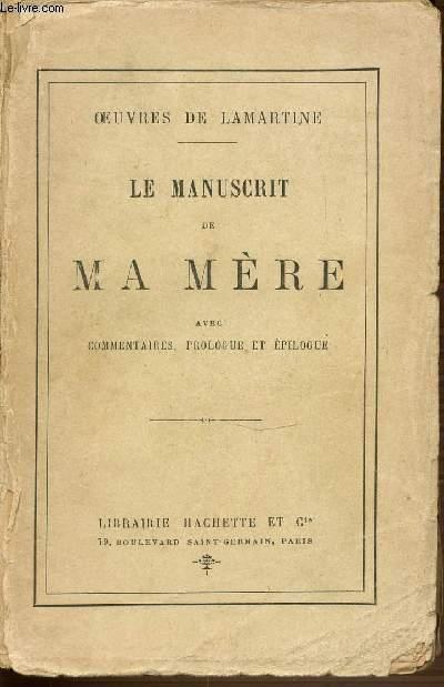LE MANUSCRIT DE MA MERE AVEC COMMENTAIRES, PROLOGUE ET EPILOGUE. OEUVRES DE LAMARTINE.