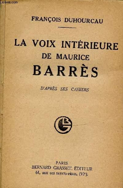 LA VOIX INTERIEURE DE MAURICE BARRES D'APRES SES CAHIERS.