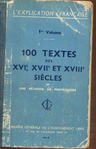 100 TEXTES DES XVI, XVII ET XVIII SIECLES - L'EXPLICATION FRANCAISE - 1ER VOLUME.
