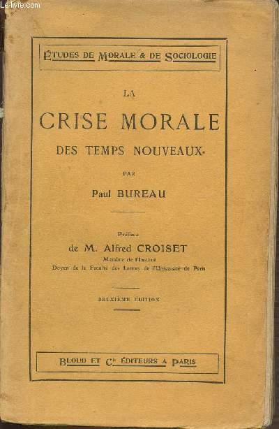 LA CRISE MORALE DES TEMPS NOUVEAUX - ETUDES DE MORALE ET DE SOCIOLOGIE - PREFACE DE M. ALFRED CROISET.