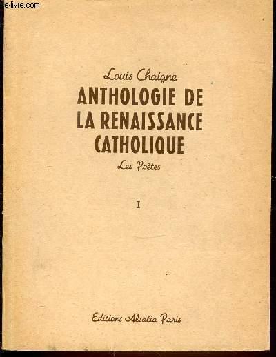 TOME 1 : LES POETES - ANTHOLOGIE DE LA RENAISSANCE CATHOLIQUE.