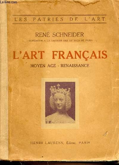 L'ART FRANCAIS : MOYEN6AGE - RENAISSANCE. LES PATRIES DE L'ART.