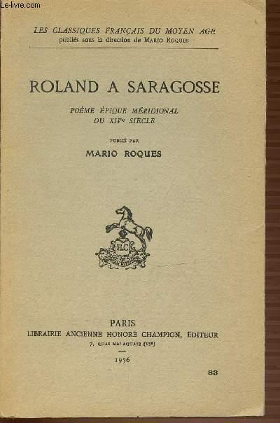 ROLAND A SARAGOSSE - POEME EPIQUE MERIDIONAL DU XIV EME SIECLE - LES CLASSQIUES FRANCAIS DU MOYEN AGE.