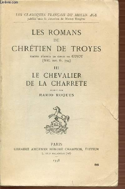 TOME 3 : LE CHEVALIER DE LA CHARRETE - LES ROMANS DE CHRETIEN DE TROYES - LES CLASSIQUES FRANCAIS DU MOYEN AGE.
