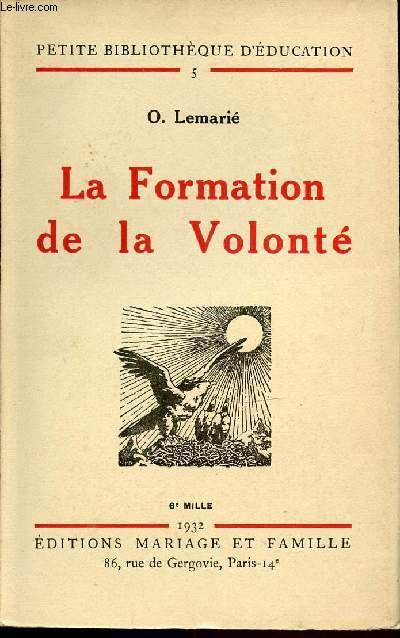 LA FORMATION DE LA VOLONTE - PETITE BIBLIOTHEQUE D'EDUCATION N°5.