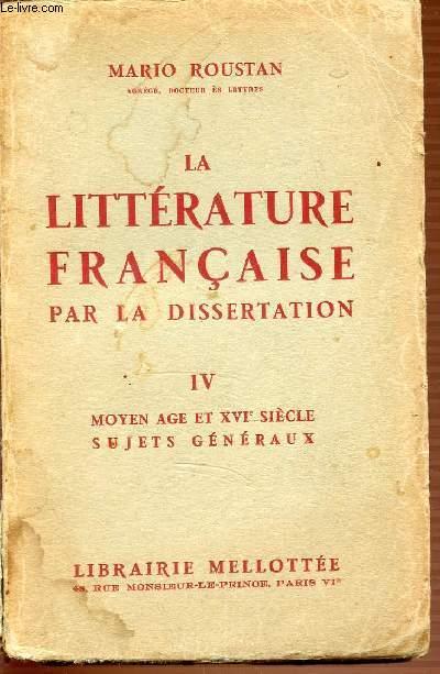TOME 4 : MOYEN AGE ET XVI EME SIECLE / SUJETS GENERAUX - LA LITTERATURE FRANCAISE PAR LA DISSERTATION. 660 SUJETS PROPOSES.