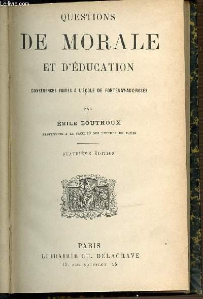 QUESTIONS DE MORALE ET D'EDUCATION - CONFERENCES FAITES A L'ECOLE DE FONTENAY-AUX-ROSES. QUATRIEME EDITION.
