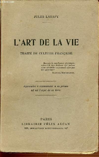 L'ART DE LA VIE - TRAITE DE CULTURE FRANCAISE. APPRENDRE A COMMANDER A SA PENSEE TEL EST L'OBJET DE CE LIVRE.