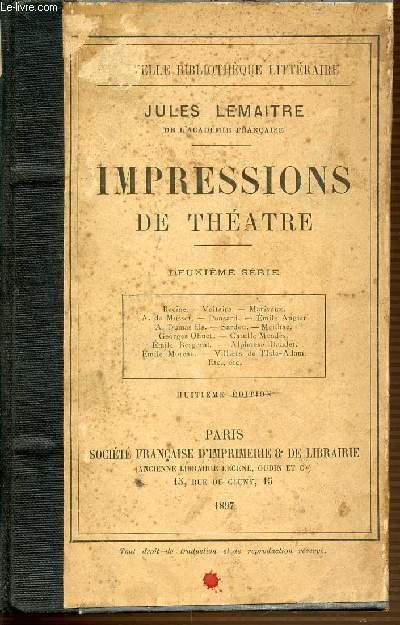 IMPRESSIONS DE THEATRE  - DEUXIEME SERIE : RACINE, VOLTAIRE, MARIVAUX, DE MUSSET, PONSARD, AUGIER, SARDOU, MEILHAC, BERGERACT, OHNET, DAUDET, MOREAU, ETC.