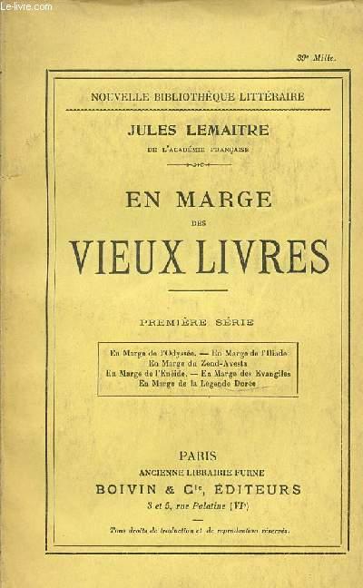 EN MARGE DES VIEUX LIVRES - PREMIERE SERIE : EN MARGE DE L'ODYSSEE, EN MARGE DE L'ILIADE, EN MARGE DE L'ENEIDE, EN MARGE DES EVANGILES, EN MARGE DE LA LEGENDE DOREE, ETC. NOUVELLE BIBLIOTHEQUE LITTERAIRE.