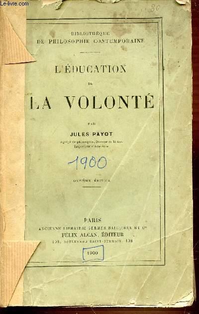 L'EDUCATION DE LA VOLONTE - BIBLIOTHEQUE DE PHILOSOPHIE CONTEMPORAINE. ONZIEME EDITION.
