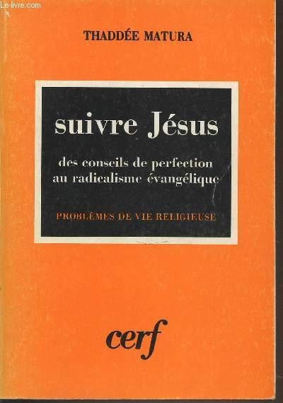 SUIVRE JESUS : DES CONSEILS DE PERFECTION AU RADICALISME EVANGELIQUE - PROBLEMES DE VIE RELIGIEUSE.
