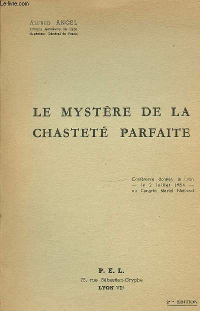 LE MYSTERE DE LA CHASTETE PARFAITE - CONFERENCE DONNEE A LYON (LE 2 JUILLET 1954) AU CONGRES MARIAL NATIONAL. DEUXIEME EDITION.