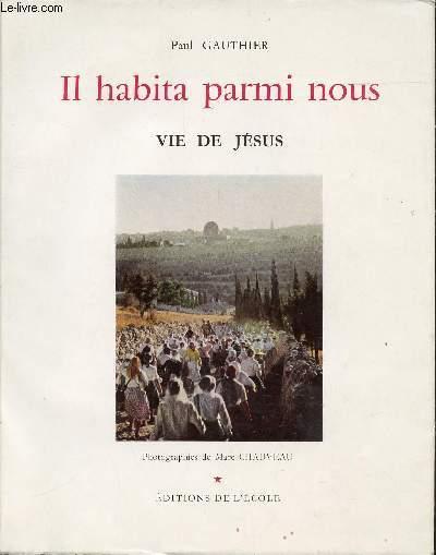 IL HABITA PARMI NOUS - VIE DE JESUS.