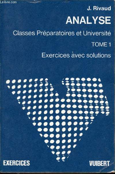 ANALYSE - TOME 1 : EXERCICES AVEC SOLUTIONS - CLASSES PREPARATOIRES ET UNIVERSITE.