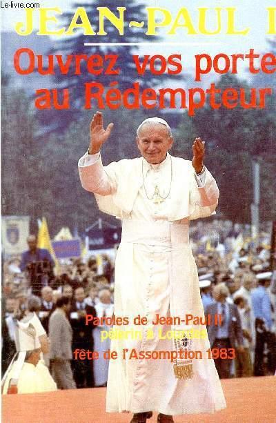 OUVREZ VOS PORTES AU REDEMPTEUR - PAROLES DE JEAN-PAUL II, PELERIN A LOURDES, FETE DE L'ASSOMPTION 1983.