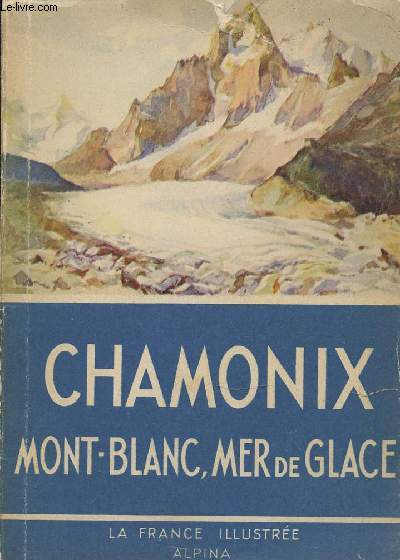 CHAMONIX, MONT-BLANC, MER DE GLACE - LA FRANCE ILLUSTREE.