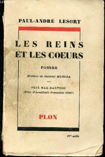 LES REINS ET LES COEURS - PRIX MAX-BARTHOU (PRIX D'ACADEMIE FRANCAISE 1947) - PREFACE DE GABRIEL MARCEL.