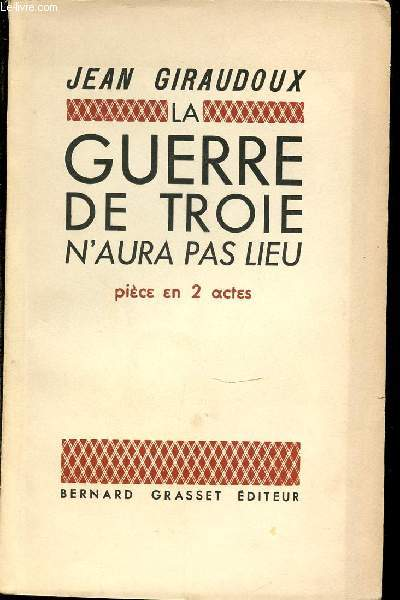 LA GUERRE DE TROIE N'AURA PAS LIEU : PIECE EN 2 ACTES.