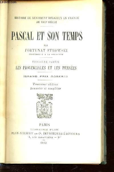 PASCAL ET SON TEMPS - TROISIEME PARTIE : LES PROVINCIALES ET LES PENSEES / GRAND PRIX GOBERT. HISTOIRE DU SENTIMENT RELIGIEUX EN FRANCE AU XVII EME SIECLE.