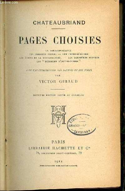 CHATEAUBRIAND - PAGES CHOISIS : LA CORRESPONDANCE, LES PREMIERS ESSAIS, LES CHEF-D'OEUVRE, LES ECRITS DE LA RESTAURATION, LES DERNIERES OEUVRES, LES MEMOIRES D'OUTRE-TOMBE.