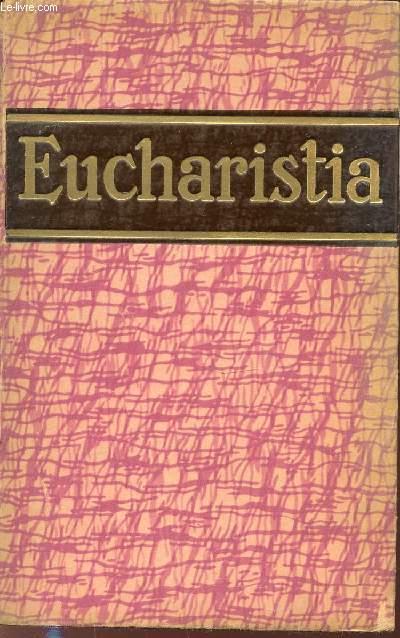 EUCHARISTIA : ENCYCLOPEDIE POPULAIRE SUR L'EUCHARISTIE.