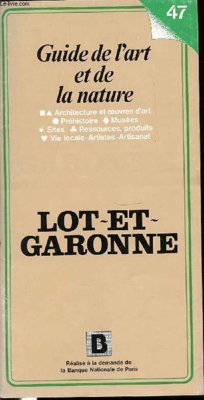 GUIDE DE L'ART ET DE LA NATURE N°47 - LOT-ET-GARONNE - ARCHITECTURE ET OEUVRES D'ART, PREHISTOIRE, MUSEES, SITES, RESSOURCES, PRODUITS, VIE LOCALE, ARTISTIQUE ET ARTISANAT.