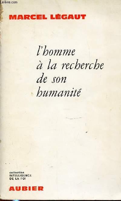 L'HOMME A LA RECHERCHE DE SON HUMANITE - COLLECTION INTELLIGENCE ET FOI.