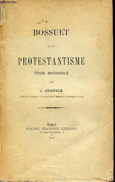 BOSSUET ET LE PROTESTANTISME : ETUDE HISTORIQUE.