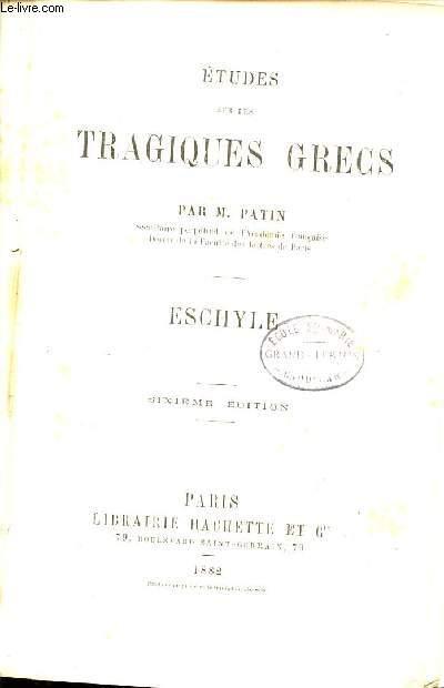 ETUDE SUR LES TRAGEDIES GRECS : ESCHYLE - SIXIEME EDITION.