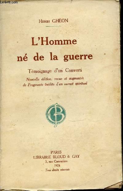 L'HOMME NE DE LA GUERRE - TEMOIGNAGE D'UN CONVERTI.
