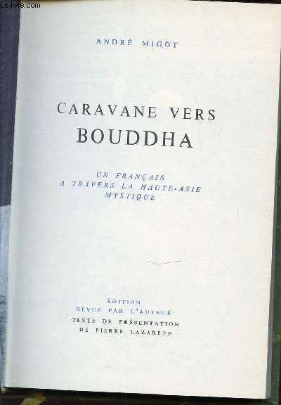 CARAVANE VERS BOUDDHA - UN FRANCAIS A TRAVERS LA HAUTE-ASIE MYSTIQUE.