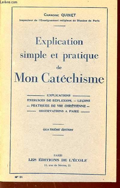 EXPLICATION SIMPLE ET PRATIQUE DE MON CATECHISME : EXPLICATIONS, EXERCICES DE REFLEXION, LECONS, PRATIQUES DE VIE CHRETIENNE, OBSERVATIONS A FAIRE.