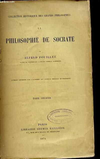 LA PHILOSOPHIE DE SOCRATE - COLLECTION HISTORIQUE DES GRANDS PHILOSOPHES. TOME 2.