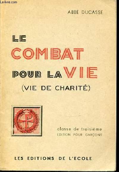 LE COMBAT POUR LA VIE ( VIE DE CHARITE) - CLASSE DE TROISIEME. EDITION POUR GARCONS.