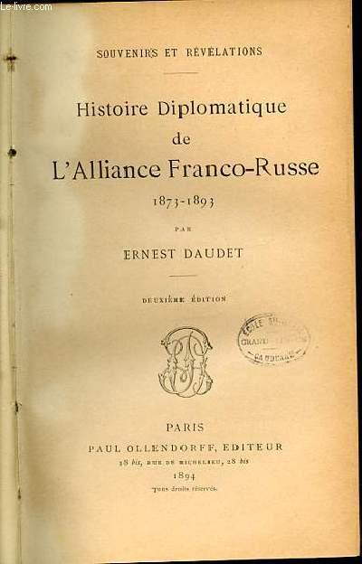 HISTOIRE DIPLOMATIQUE DE L'ALLIANCE FRANCO-RUSSE 1873-1893 / SOUVENIRS ET REVELATIONS - DEUXIEME EDITION.