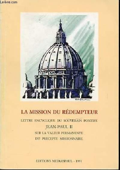 LA MISSION DU REDEMPTEUR - LETTRE ENCYCLIQUE DU SOUVERAIN PONTIFIE JEAN-PAUL II SUR LA VALEUR PERMANENTE DU PRECEPTE MISSIONNAIRE.