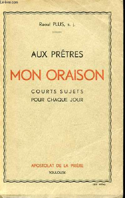 AUX PRETRES MON ORAISON - COURTS SUJETS POUR CHAQUE JOUR.