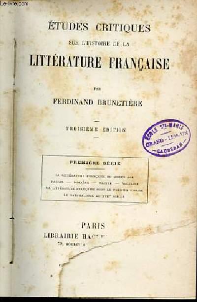 ETUDES CRITIQUES SUR L'HISTOIRE DE LA LITTERATURE FRANCAISE - PREMIERE SERIE : LA LITTERATURE FRANCAISE DU MOYEN AGE, PASCAL, RACINE, VOLTAIRE, LA LITTERATURE FRANCAISE SOUS LE PREMIER EMPIRE, LE NATURALISME AU XVII EME SIECLE.