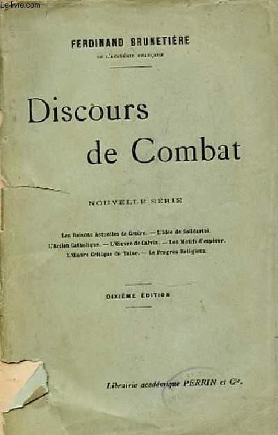 DISCOURS DE COMBAT - NOUVELLE SERIE : LES RAISON ACTUELLES DE CROIRE - L'IDEE DE SOLIDARITE - L'ACTION CATHOLIQUE - L'OEUVRE DE CALVIN - LES MOTIFS D'ESPERER - L'OEUVRE CRITIQUE DE TAINE - LE PROGRES RELIGIEUX.