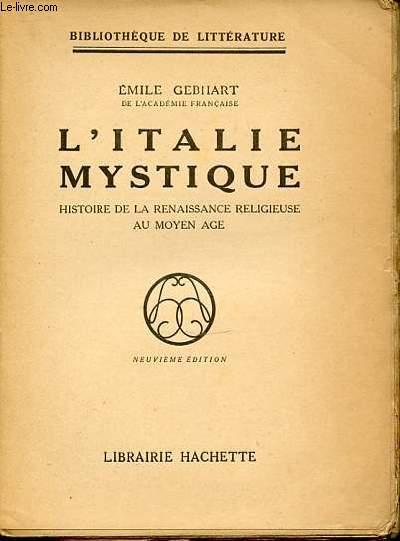 L'ITALIE MYSTIQUE : HISTOIRE DE LA RENAISSANCE RELIGIEUSE AU MOYEN AGE / BIBLIOTHEQUE DE LITTERATURE.
