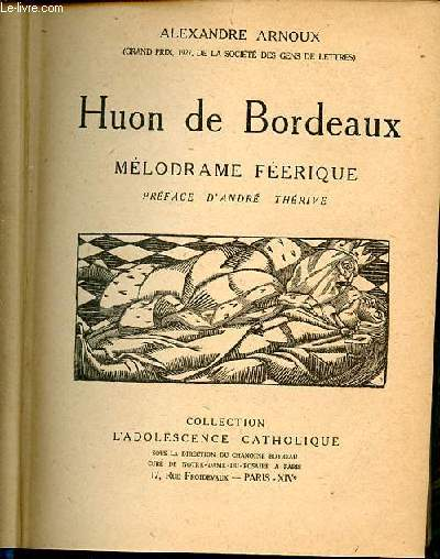 HUON DE BORDEAUX - MELODRAME FEERIQUE - PREFACE D'ANDRE THERIVE. COLLECTION L'ADOLESCENCE CATHOLIQUE.