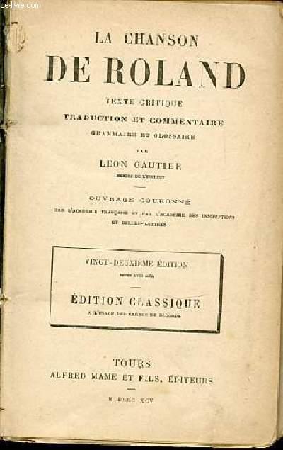 LA CHANSON DE ROLAND : TEXTE CRITIQUE - TRADUCTION ET COMMENTAIRE, GRAMMAIRE ET GLOSSAIRE.